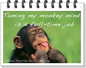Does your reality equals a monkey mind, boredom and being disgruntled